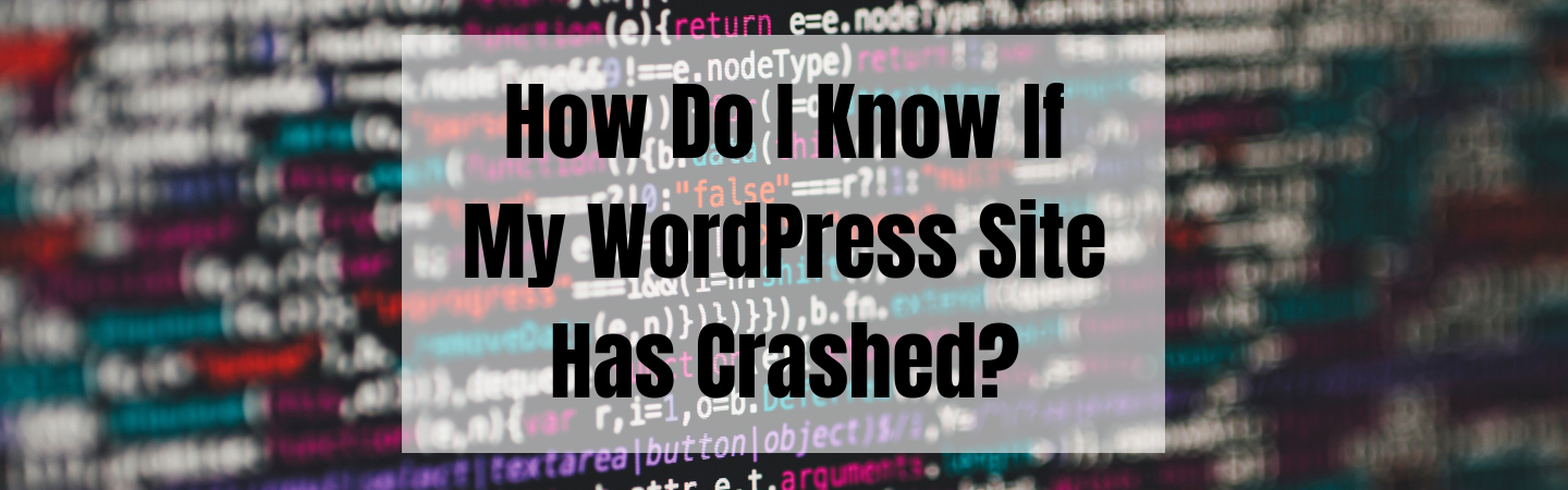 How Do I Know If My WordPress Site Has Crashed?