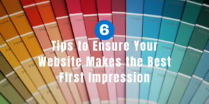 6 Tips to Ensure Your Website Makes the Best First Impression