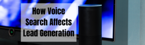 How voice search affects lead generation