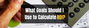 What Goals Should I Use to Calculate ROI?