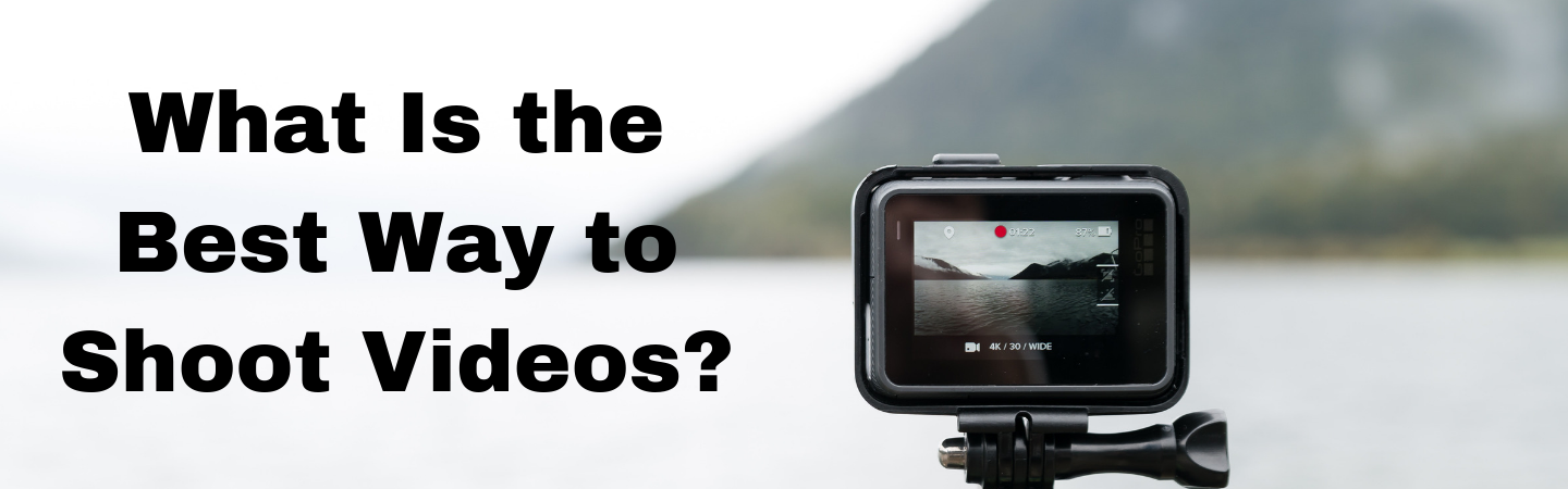 What Is the Best Way to Shoot Videos?