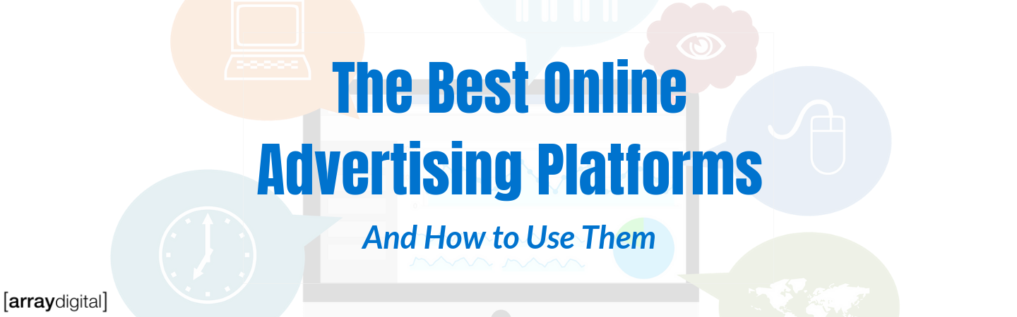 The Best Online Advertising Platforms and How to Use Them