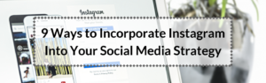 Incorporating Instagram into your social media strategy