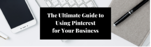 ultimate guide to using pinterest for business