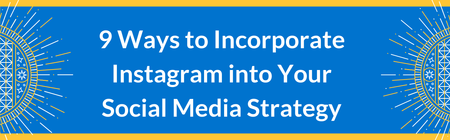 9 Ways to Incorporate Instagram into Your Social Media Strategy