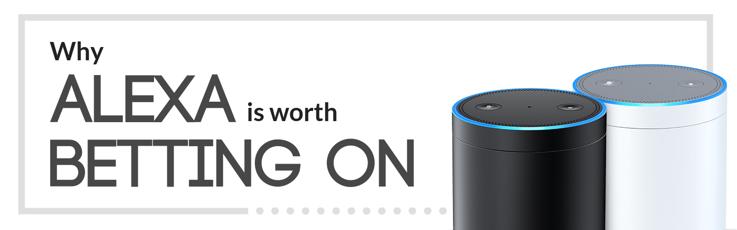 Why Alexa Is Worth Betting On