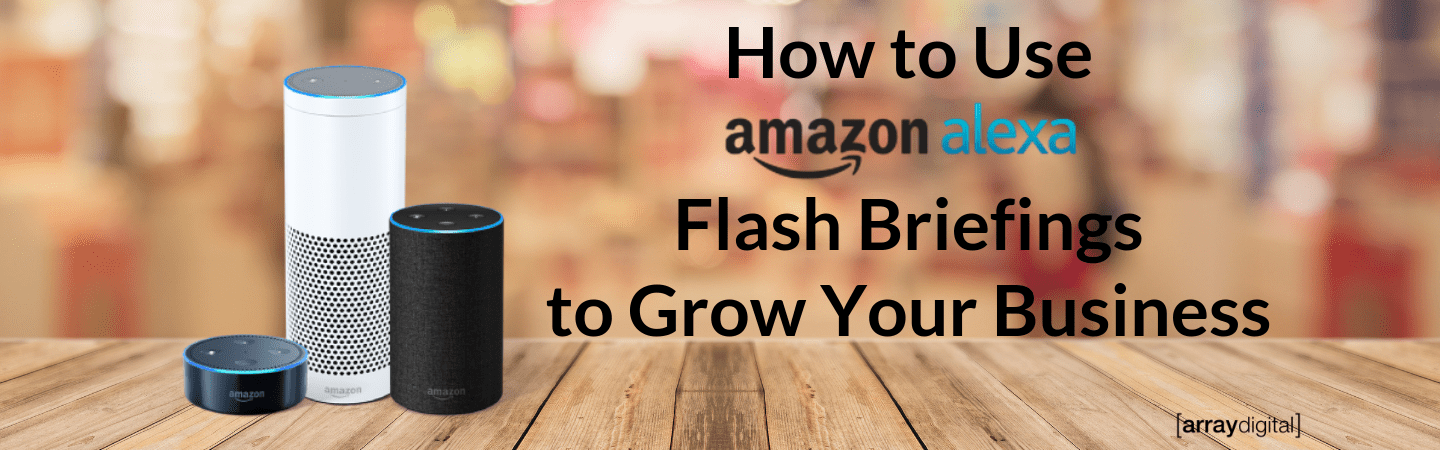 How to Use Amazon Alexa Flash Briefings to Grow Your Business