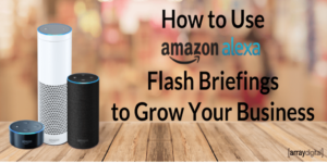 What Is a Flash Briefing & How to Use Them to Grow Your Business