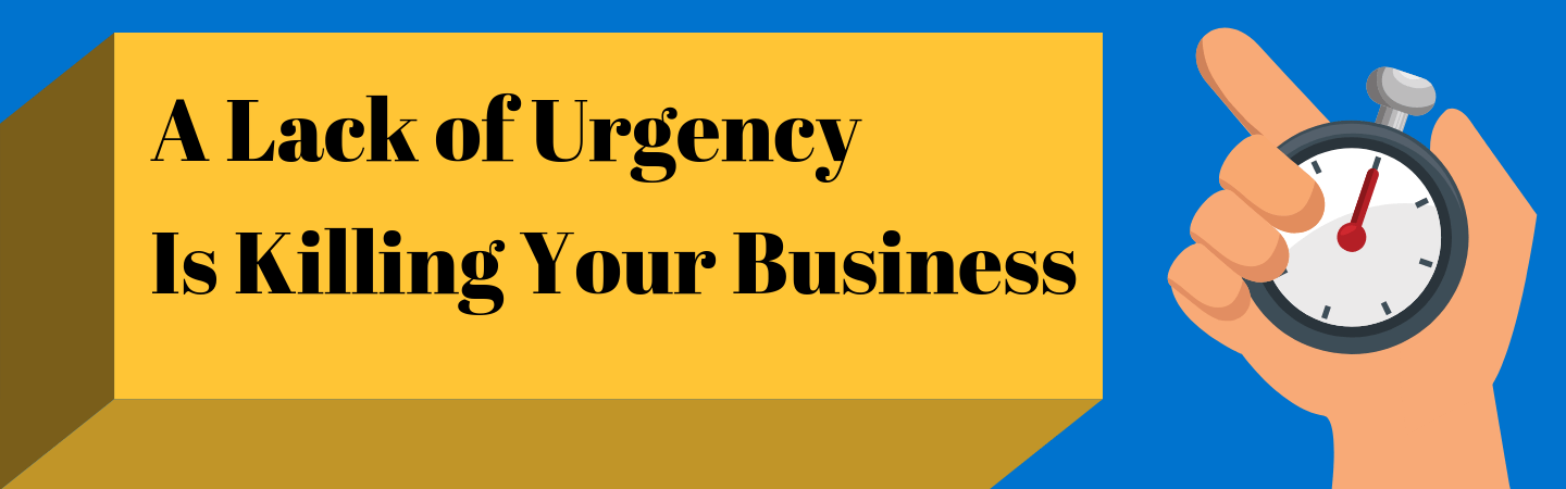 A Lack of Urgency Is Killing Your Business