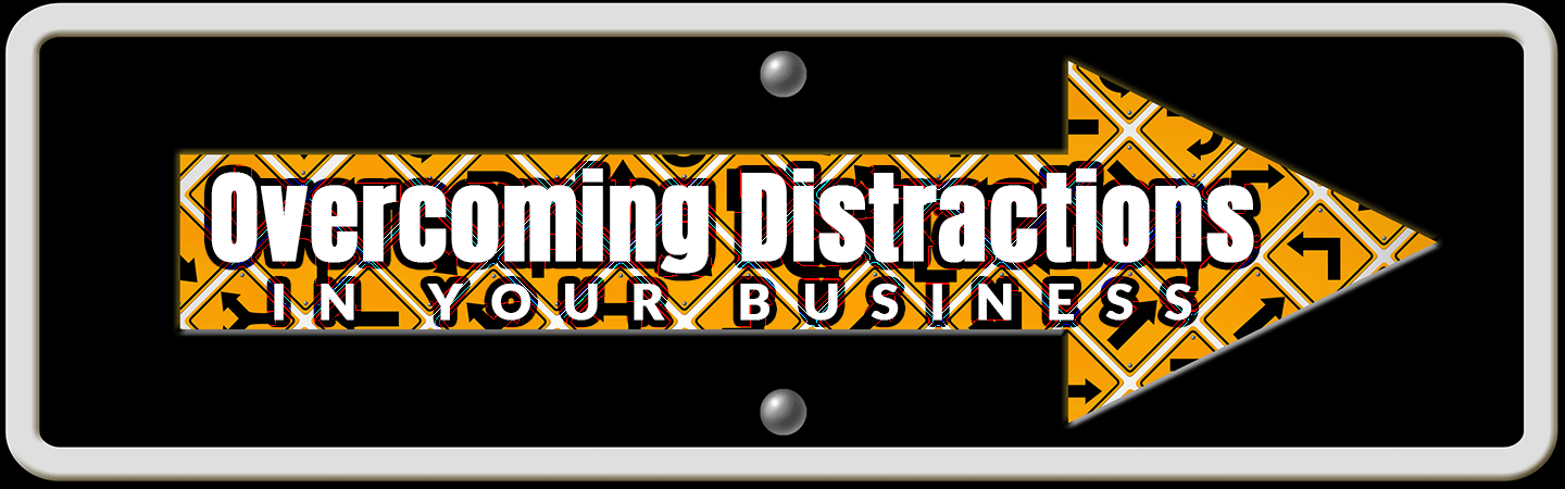 Overcoming Distractions In Your Business