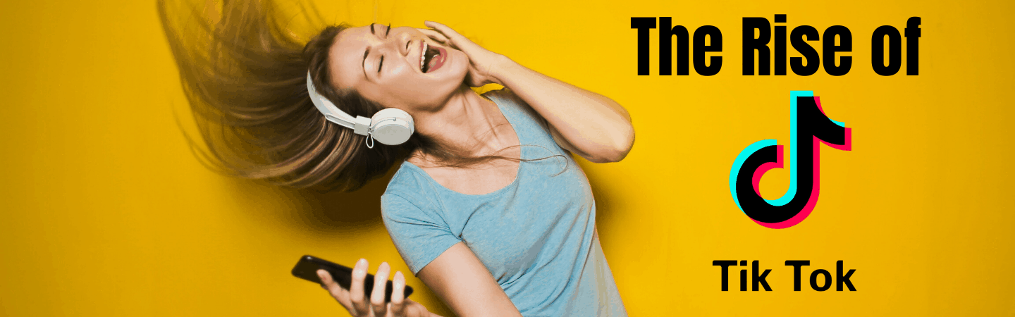 The Rise of TikTok and How YOU Can Use It