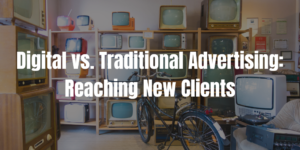 Digital vs. Traditional Advertising: Reaching New Clients