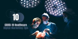 10 COVID-19 Healthcare Digital Marketing Tips